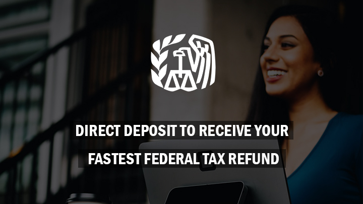 Direct Deposit to Receive Your Fastest Federal Tax Refund