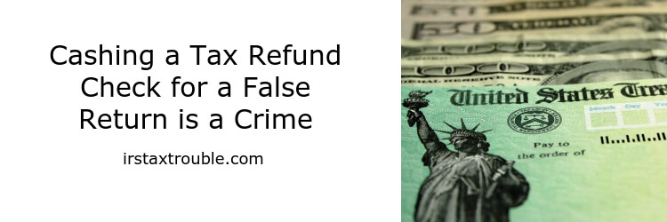 Cashing a Tax Refund Check for a False Return is a Crime